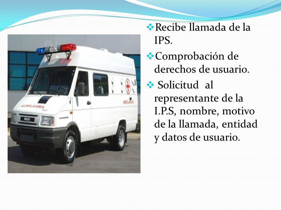 Recibe llamada de la IPS. Comprobación de derechos de usuario. Solicitud al representante de la I.P.S, nombre, motivo de la llamada, entidad y datos d