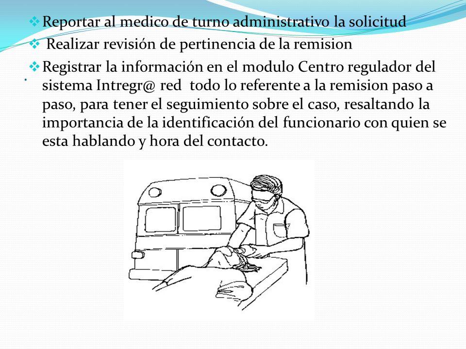 . Reportar al medico de turno administrativo la solicitud Realizar revisión de pertinencia de la remision Registrar la información en el modulo Centro