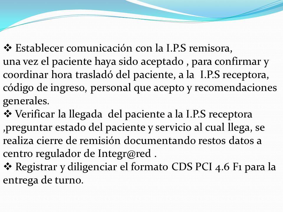 Establecer comunicación con la I.P.S remisora, una vez el paciente haya sido aceptado, para confirmar y coordinar hora trasladó del paciente, a la I.P