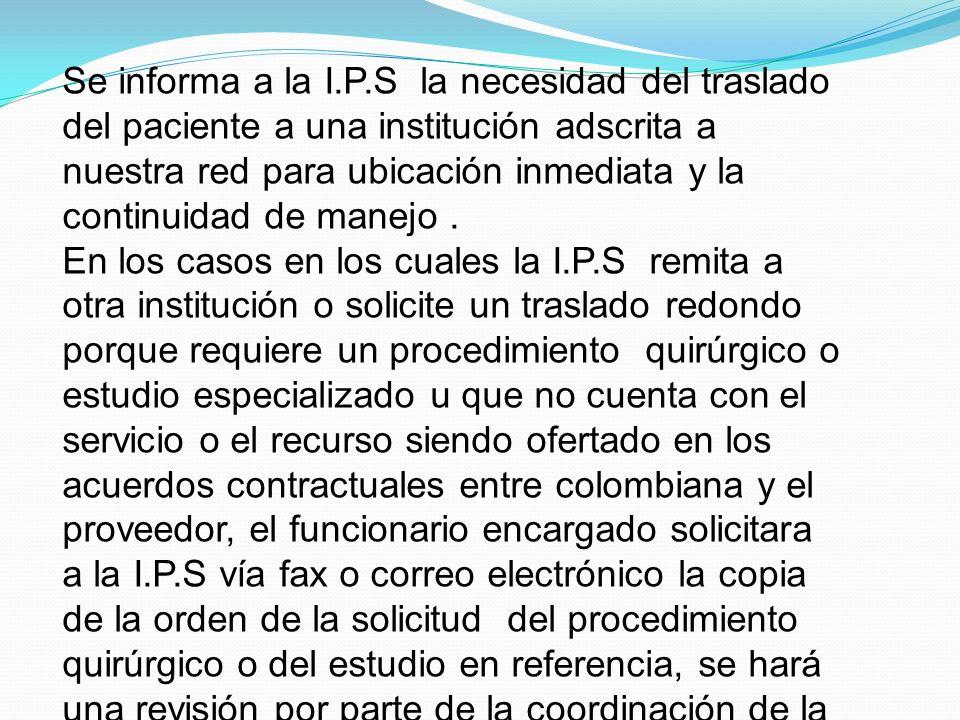 Se informa a la I.P.S la necesidad del traslado del paciente a una institución adscrita a nuestra red para ubicación inmediata y la continuidad de man