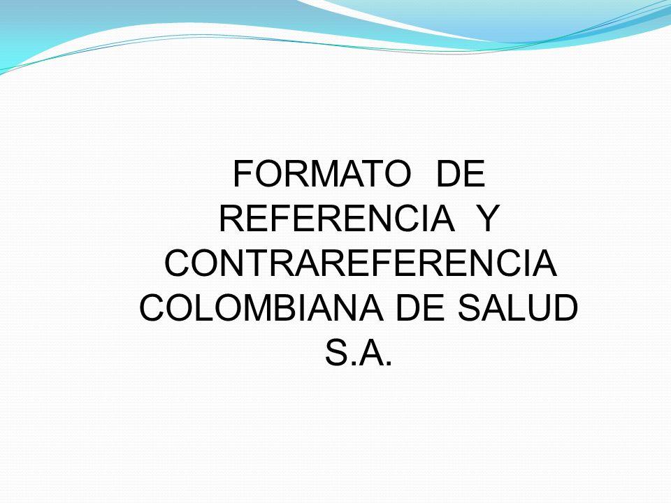 FORMATO DE REFERENCIA Y CONTRAREFERENCIA COLOMBIANA DE SALUD S.A.