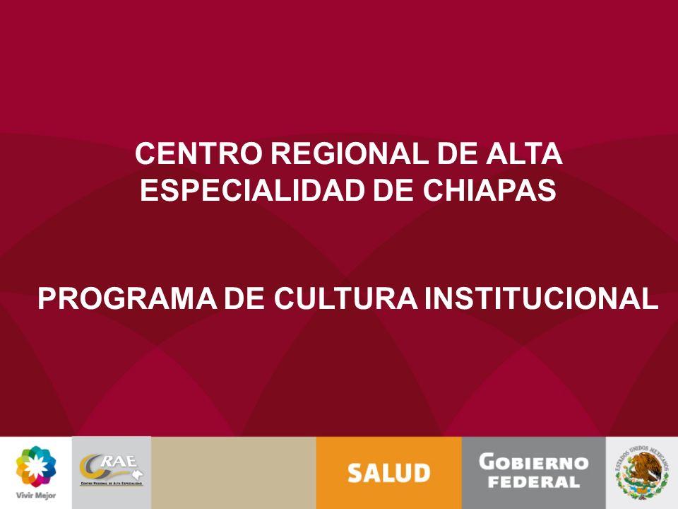 CENTRO REGIONAL DE ALTA ESPECIALIDAD DE CHIAPAS PROGRAMA DE CULTURA INSTITUCIONAL