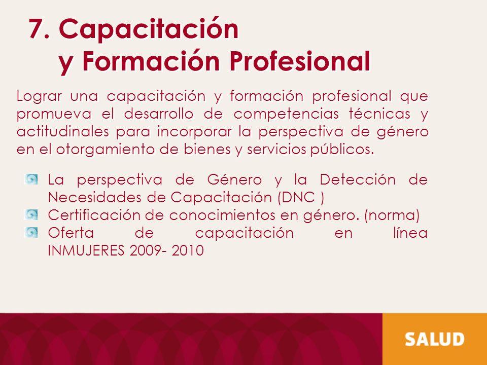 7. Capacitación y Formación Profesional 7. Capacitación y Formación Profesional Lograr una capacitación y formación profesional que promueva el desarr
