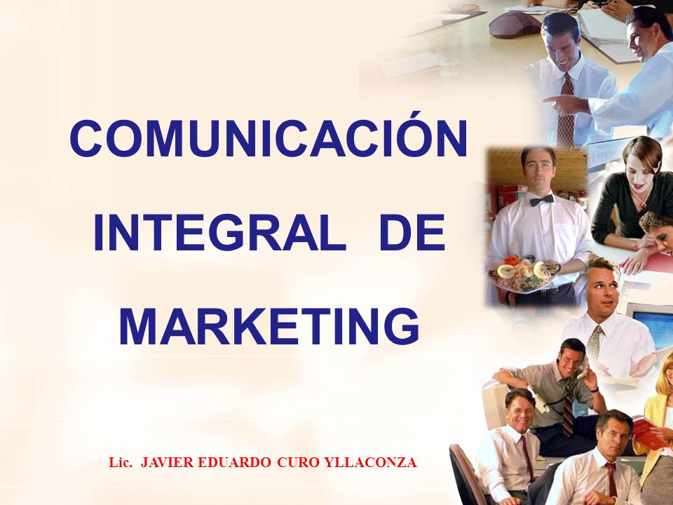 COMUNICACIÓN INTEGRAL DE MARKETING Lic. JAVIER EDUARDO CURO YLLACONZA