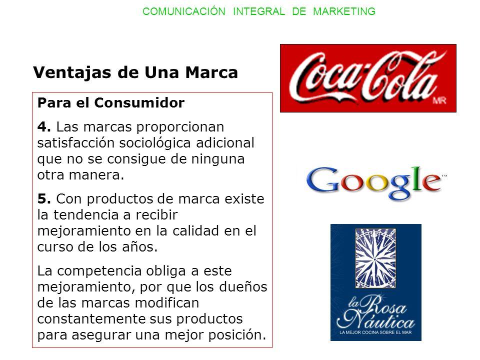 COMUNICACIÓN INTEGRAL DE MARKETING Ventajas de Una Marca Para el Consumidor 4. Las marcas proporcionan satisfacción sociológica adicional que no se co