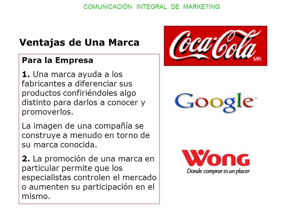 COMUNICACIÓN INTEGRAL DE MARKETING Ventajas de Una Marca Para la Empresa 1. Una marca ayuda a los fabricantes a diferenciar sus productos confiriéndol