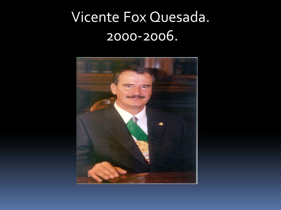 Vicente Fox Quesada. 2000-2006.