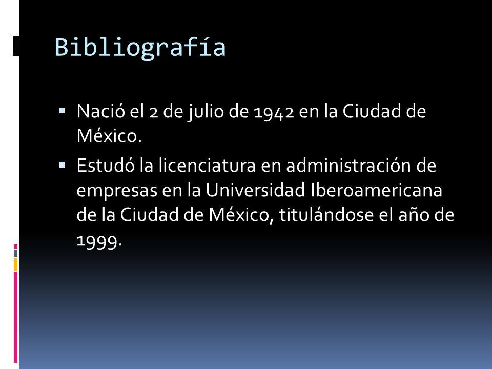 Bibliografía Nació el 2 de julio de 1942 en la Ciudad de México. Estudó la licenciatura en administración de empresas en la Universidad Iberoamericana