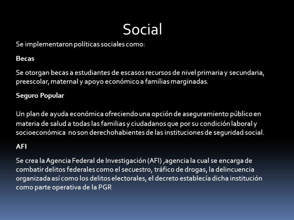 Social Se implementaron políticas sociales como: Becas Se otorgan becas a estudiantes de escasos recursos de nivel primaria y secundaria, preescolar, maternal y apoyo económico a familias marginadas.