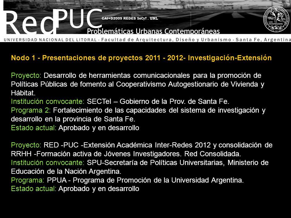 Nodo 1 - Presentaciones de proyectos 2011 - 2012- Investigación-Extensión Proyecto PEIS - Proyectos de Extensión de Interés Social: Integración Socioespacial y Multiactoral Urbana Territorial.