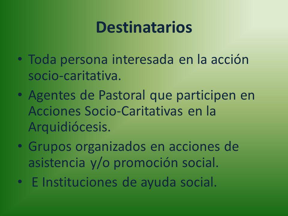Destinatarios Toda persona interesada en la acción socio-caritativa. Agentes de Pastoral que participen en Acciones Socio-Caritativas en la Arquidióce