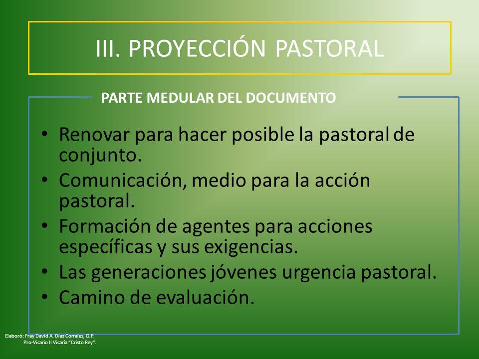 III. PROYECCIÓN PASTORAL Renovar para hacer posible la pastoral de conjunto. Comunicación, medio para la acción pastoral. Formación de agentes para ac
