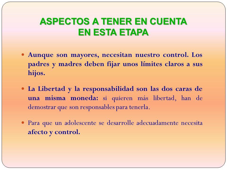 ASPECTOS A TENER EN CUENTA EN ESTA ETAPA Aunque son mayores, necesitan nuestro control.