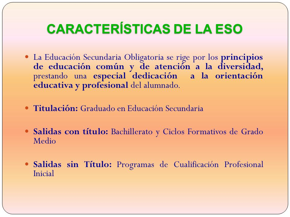 La Educación Secundaria Obligatoria se rige por los principios de educación común y de atención a la diversidad, prestando una especial dedicación a la orientación educativa y profesional del alumnado.