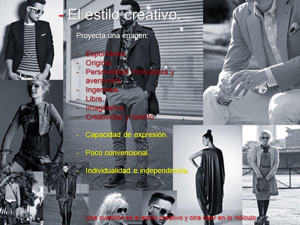 - El estilo creativo. Proyecta una imagen: -Espontánea. -Original. -Personalidad innovadora y aventurera. -Ingeniosa. -Libre. -Imaginativa. -Creativid