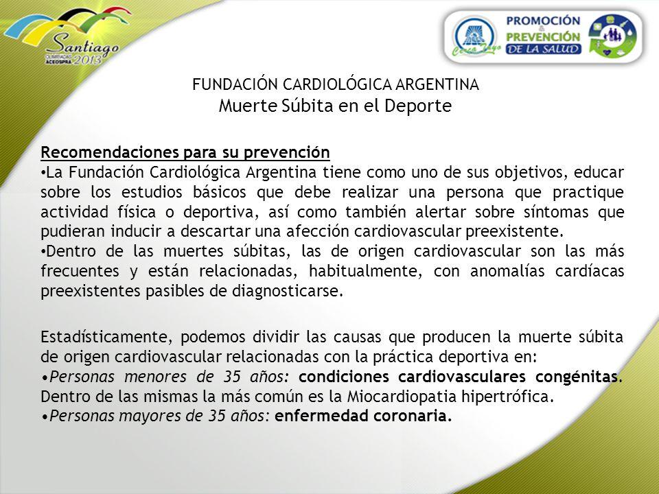 FUNDACIÓN CARDIOLÓGICA ARGENTINA Muerte Súbita en el Deporte Recomendaciones para su prevención La Fundación Cardiológica Argentina tiene como uno de