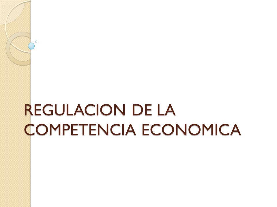 REGULACION DE LA COMPETENCIA ECONOMICA