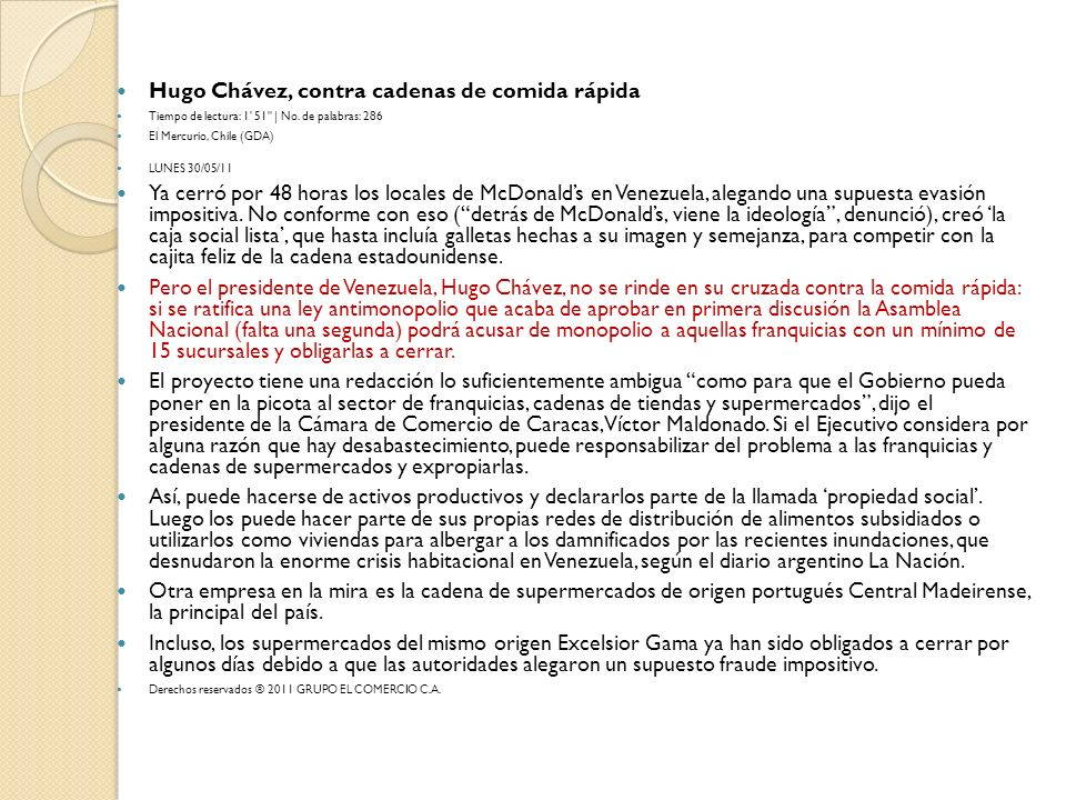 Hugo Chávez, contra cadenas de comida rápida Tiempo de lectura: 1' 51'' | No. de palabras: 286 El Mercurio, Chile (GDA) LUNES 30/05/11 Ya cerró por 48