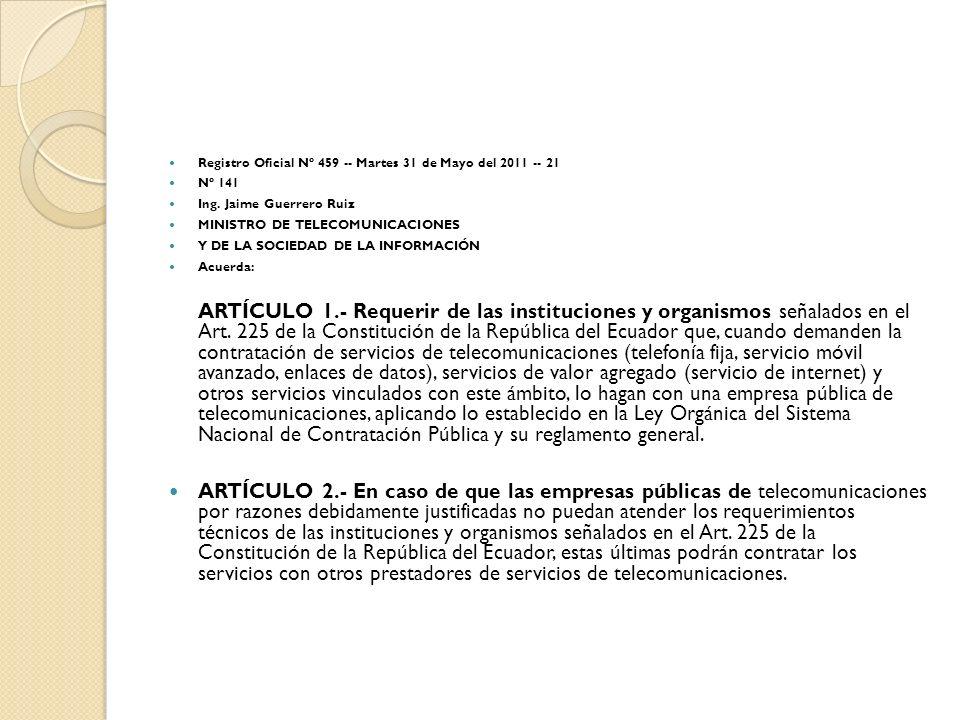 Registro Oficial Nº 459 -- Martes 31 de Mayo del 2011 -- 21 Nº 141 Ing. Jaime Guerrero Ruiz MINISTRO DE TELECOMUNICACIONES Y DE LA SOCIEDAD DE LA INFO