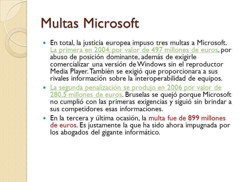 Multas Microsoft En total, la justicia europea impuso tres multas a Microsoft. La primera en 2004, por valor de 497 millones de euros, por abuso de po