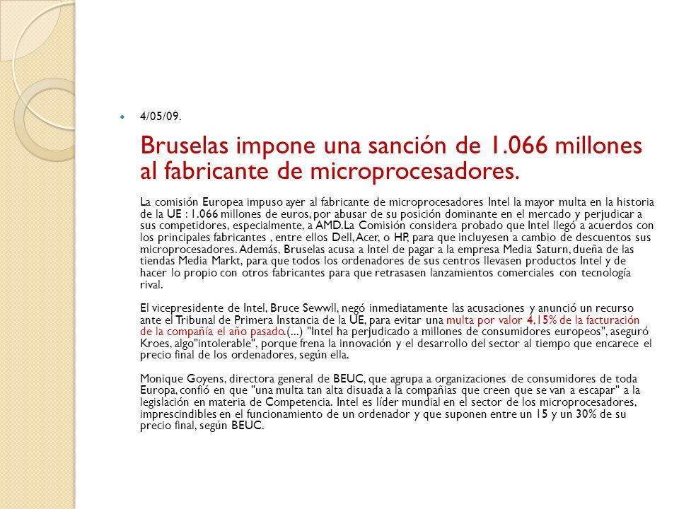 4/05/09. Bruselas impone una sanción de 1.066 millones al fabricante de microprocesadores. La comisión Europea impuso ayer al fabricante de microproce