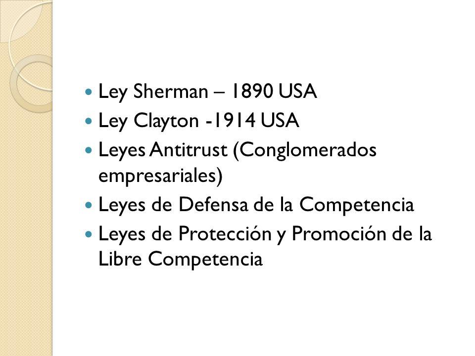 Ley Sherman – 1890 USA Ley Clayton -1914 USA Leyes Antitrust (Conglomerados empresariales) Leyes de Defensa de la Competencia Leyes de Protección y Pr