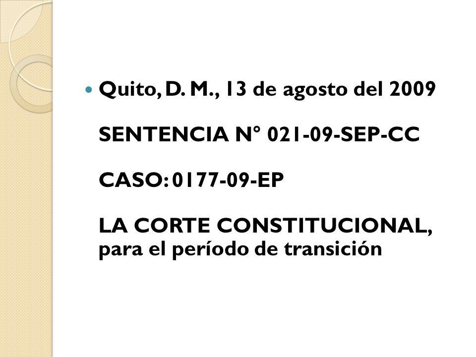 Quito, D. M., 13 de agosto del 2009 SENTENCIA N° 021-09-SEP-CC CASO: 0177-09-EP LA CORTE CONSTITUCIONAL, para el período de transición