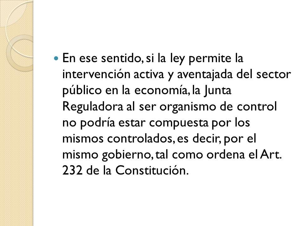 En ese sentido, si la ley permite la intervención activa y aventajada del sector público en la economía, la Junta Reguladora al ser organismo de contr