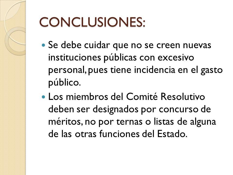 CONCLUSIONES: Se debe cuidar que no se creen nuevas instituciones públicas con excesivo personal, pues tiene incidencia en el gasto público. Los miemb
