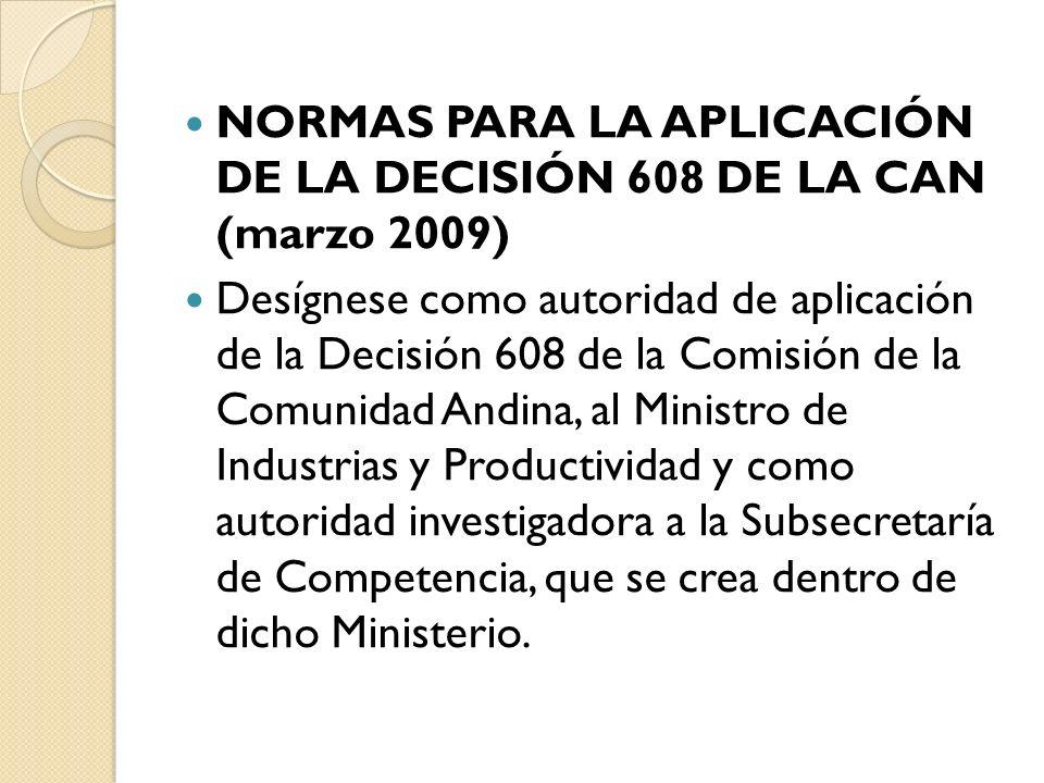 NORMAS PARA LA APLICACIÓN DE LA DECISIÓN 608 DE LA CAN (marzo 2009) Desígnese como autoridad de aplicación de la Decisión 608 de la Comisión de la Com