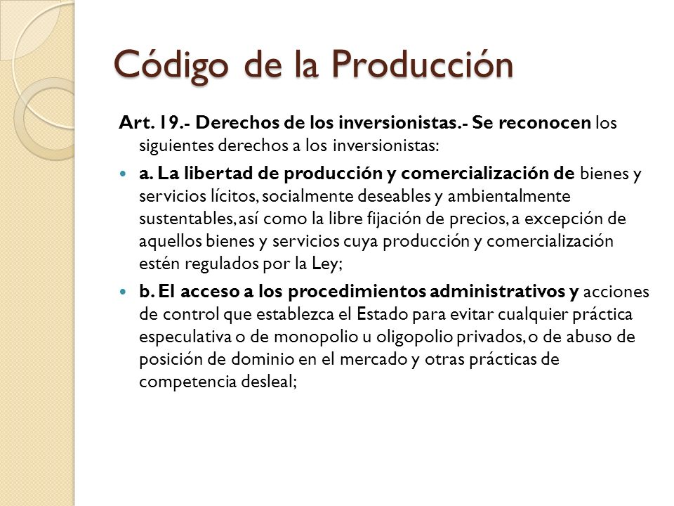 Código de la Producción Art. 19.- Derechos de los inversionistas.- Se reconocen los siguientes derechos a los inversionistas: a. La libertad de produc