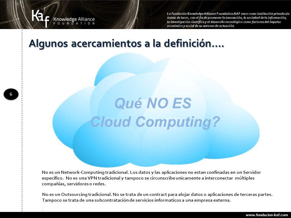 www.fundacion-kaf.com 6 6 No es un Network-Computing tradicional. Los datos y las aplicaciones no estan confinadas en un Servidor específico. No es un