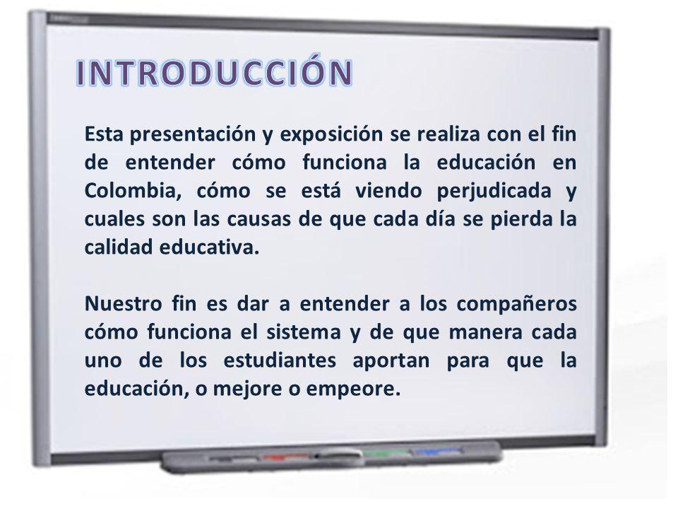 Esta presentación y exposición se realiza con el fin de entender cómo funciona la educación en Colombia, cómo se está viendo perjudicada y cuales son