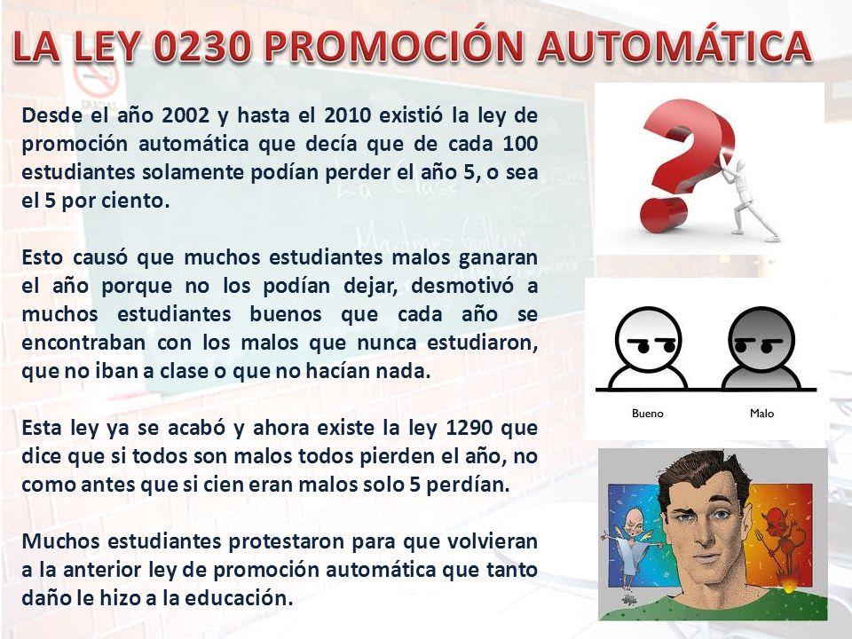 Desde el año 2002 y hasta el 2010 existió la ley de promoción automática que decía que de cada 100 estudiantes solamente podían perder el año 5, o sea