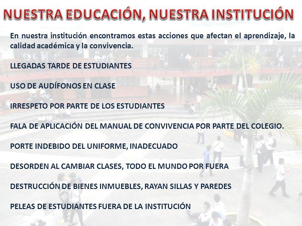 En nuestra institución encontramos estas acciones que afectan el aprendizaje, la calidad académica y la convivencia. LLEGADAS TARDE DE ESTUDIANTES USO