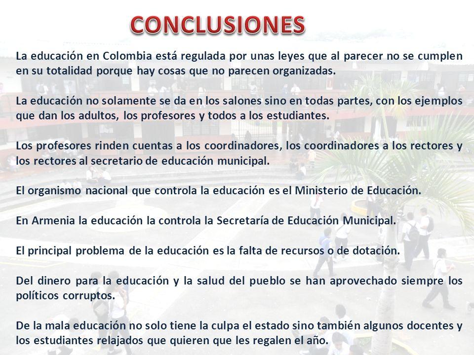La educación en Colombia está regulada por unas leyes que al parecer no se cumplen en su totalidad porque hay cosas que no parecen organizadas. La edu