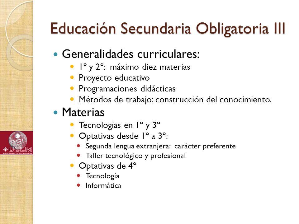 Educación Secundaria Obligatoria III Generalidades curriculares: 1º y 2º: máximo diez materias Proyecto educativo Programaciones didácticas Métodos de