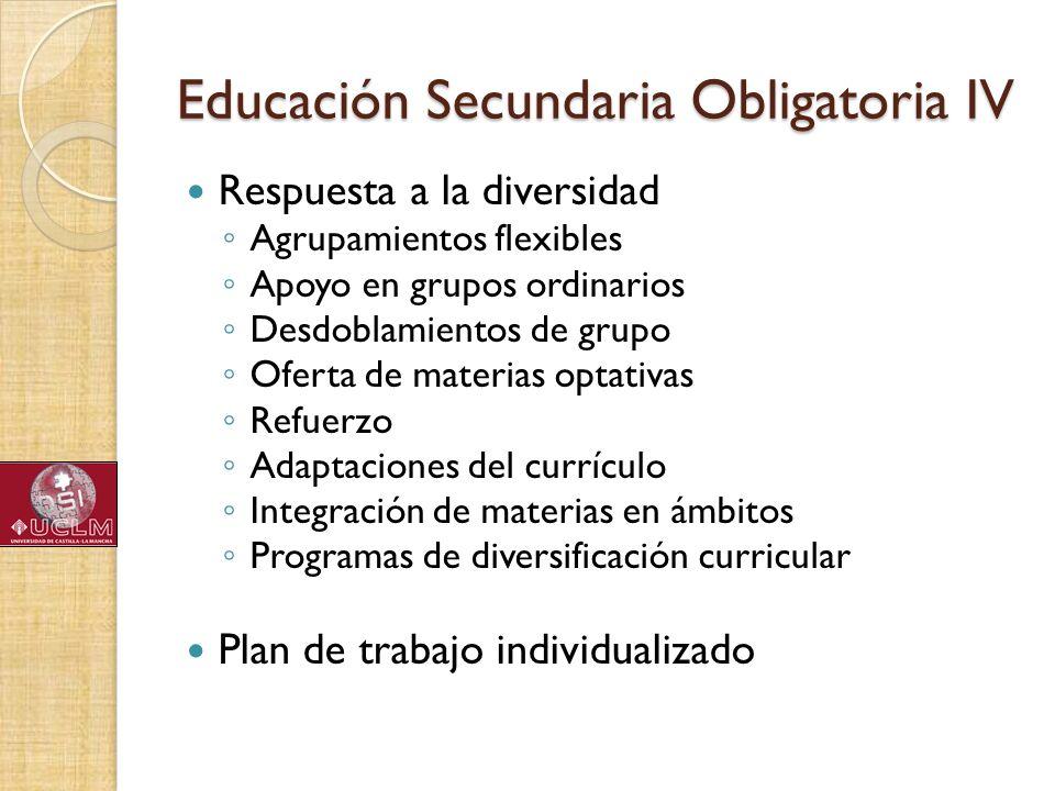 Educación Secundaria Obligatoria IV Respuesta a la diversidad Agrupamientos flexibles Apoyo en grupos ordinarios Desdoblamientos de grupo Oferta de ma