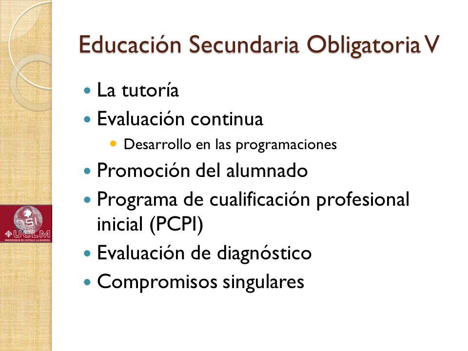 Educación Secundaria Obligatoria V La tutoría Evaluación continua Desarrollo en las programaciones Promoción del alumnado Programa de cualificación pr