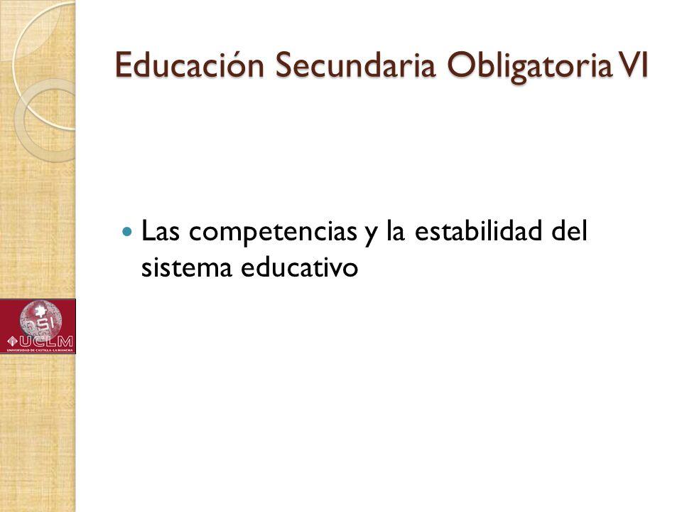 Educación Secundaria Obligatoria VI Las competencias y la estabilidad del sistema educativo