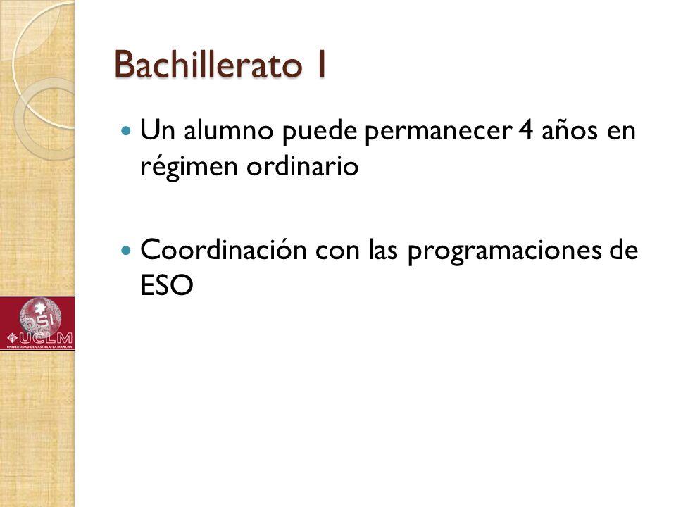 Bachillerato I Un alumno puede permanecer 4 años en régimen ordinario Coordinación con las programaciones de ESO