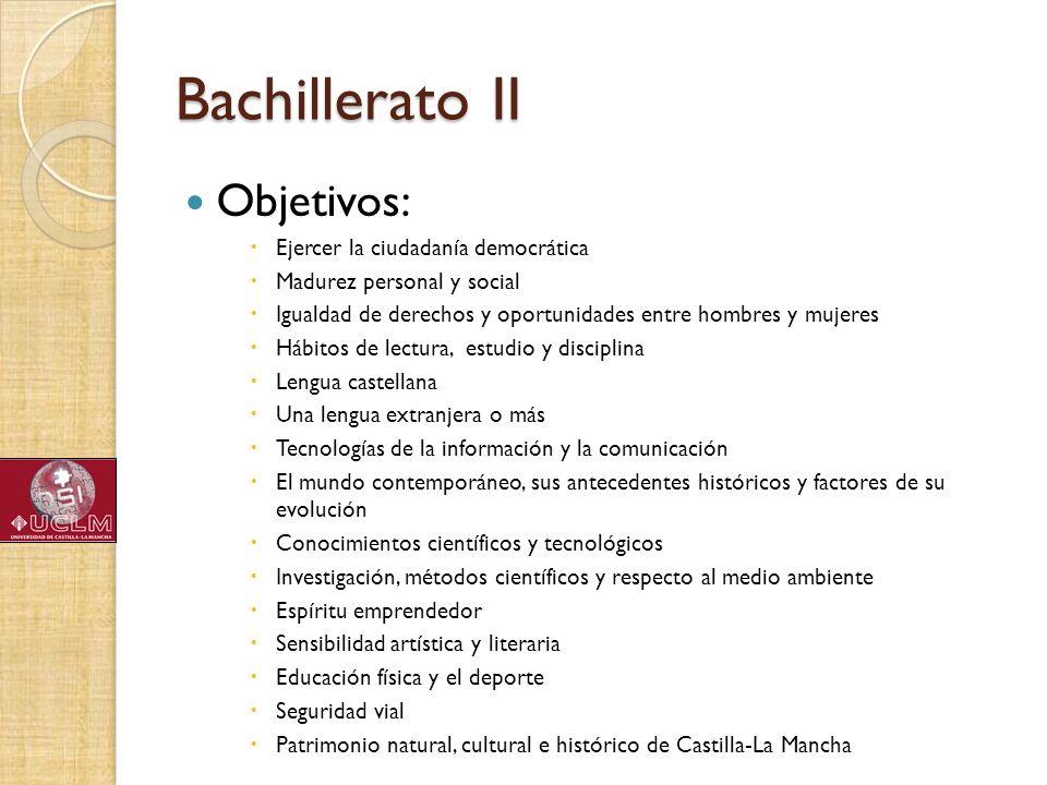 Bachillerato II Objetivos: Ejercer la ciudadanía democrática Madurez personal y social Igualdad de derechos y oportunidades entre hombres y mujeres Há