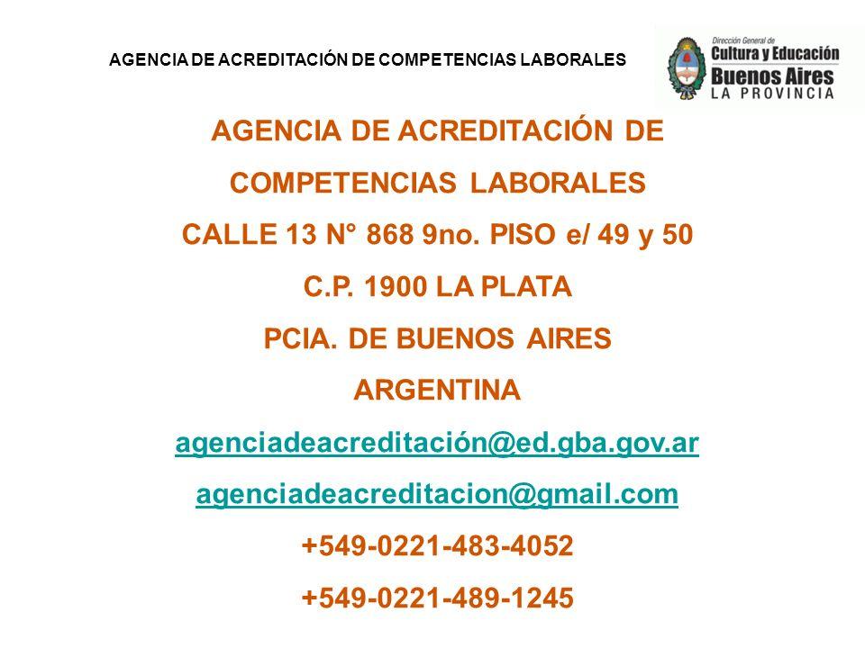 AGENCIA DE ACREDITACIÓN DE COMPETENCIAS LABORALES AGENCIA DE ACREDITACIÓN DE COMPETENCIAS LABORALES CALLE 13 N° 868 9no. PISO e/ 49 y 50 C.P. 1900 LA