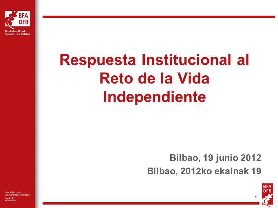 1 Respuesta Institucional al Reto de la Vida Independiente Bilbao, 19 junio 2012 Bilbao, 2012ko ekainak 19