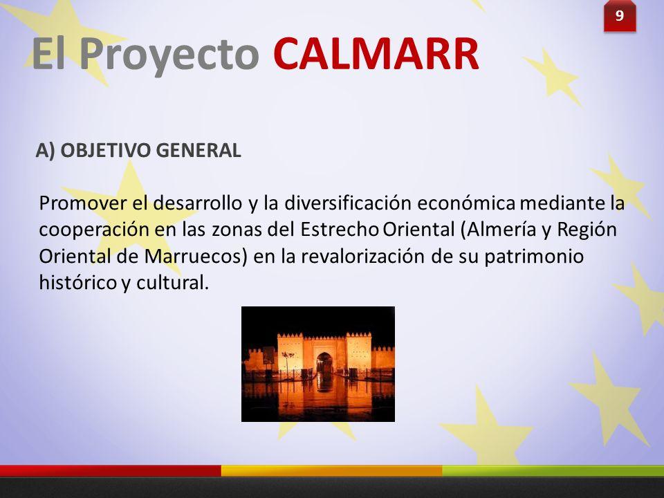El Proyecto CALMARR A) OBJETIVO GENERAL Promover el desarrollo y la diversificación económica mediante la cooperación en las zonas del Estrecho Orient