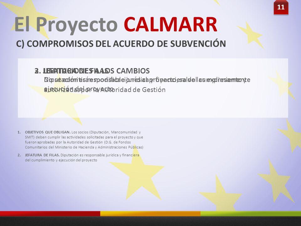 11 El Proyecto CALMARR C) COMPROMISOS DEL ACUERDO DE SUBVENCIÓN Diputación es responsable jurídica y financiera del cumplimiento y ejecución del proye