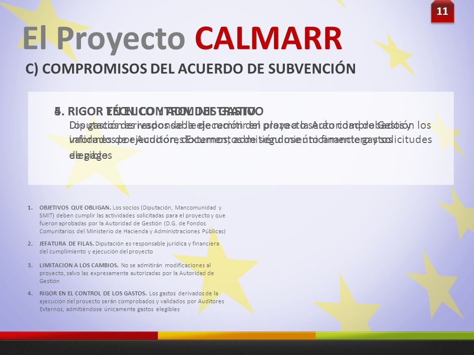 11 El Proyecto CALMARR C) COMPROMISOS DEL ACUERDO DE SUBVENCIÓN Los gastos derivados de la ejecución del proyecto serán comprobados y validados por Au