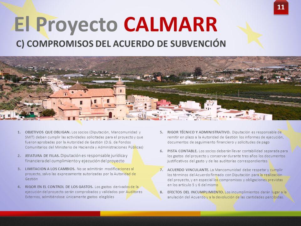 11 El Proyecto CALMARR C) COMPROMISOS DEL ACUERDO DE SUBVENCIÓN Los incumplimientos darán lugar a la anulación del Acuerdo y a la devolución de las ca