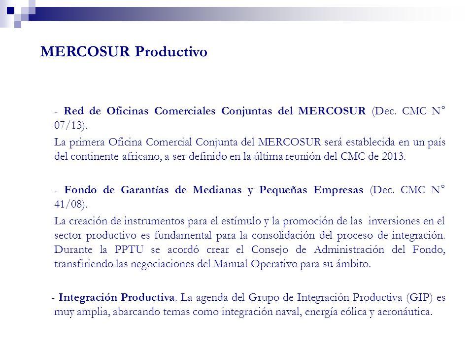 - Red de Oficinas Comerciales Conjuntas del MERCOSUR (Dec. CMC N° 07/13). La primera Oficina Comercial Conjunta del MERCOSUR será establecida en un pa