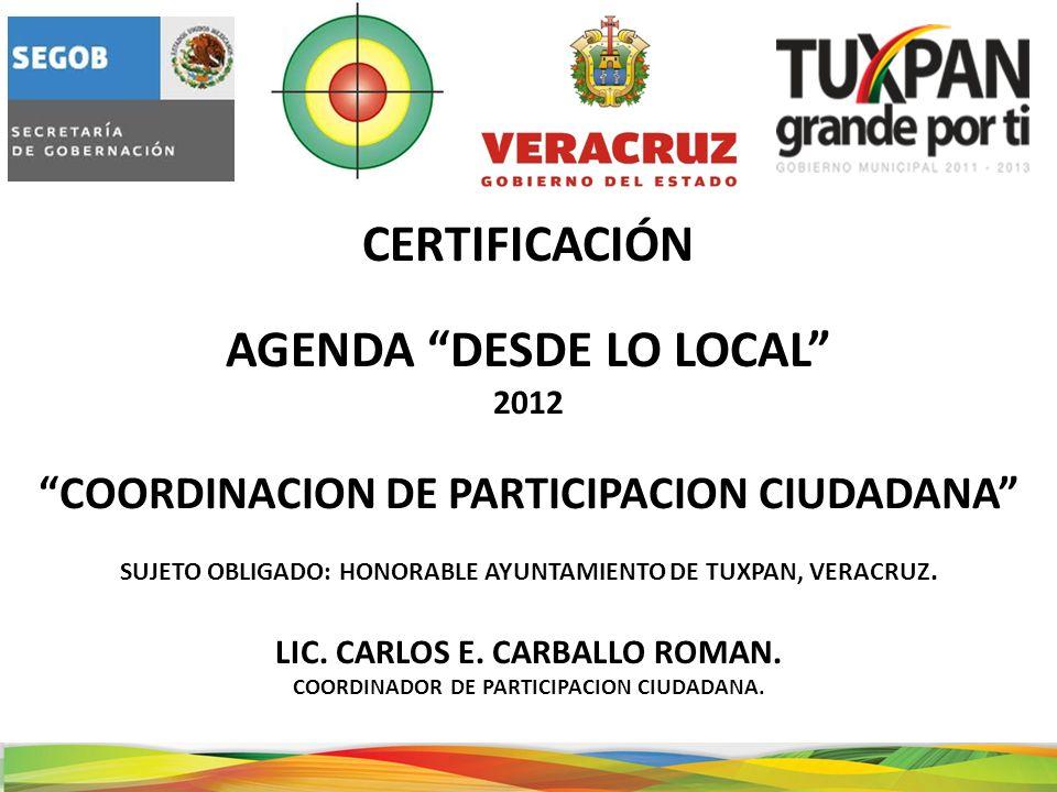 CERTIFICACIÓN AGENDA DESDE LO LOCAL 2012 COORDINACION DE PARTICIPACION CIUDADANA SUJETO OBLIGADO: HONORABLE AYUNTAMIENTO DE TUXPAN, VERACRUZ.